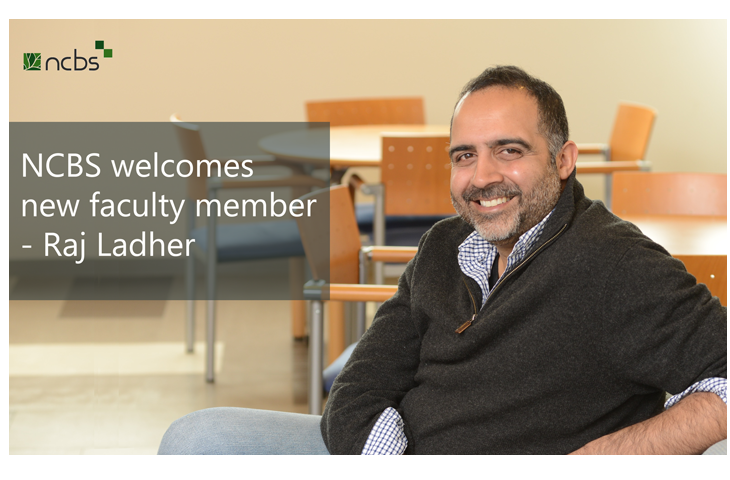 NCBS welcomes new faculty member – Raj Ladher