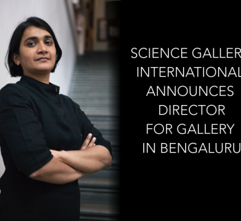 SCIENCE GALLERY INTERNATIONAL ANNOUNCES DIRECTOR FOR GALLERY IN BENGALURU